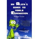 An Alien's Guide To World Domination - print